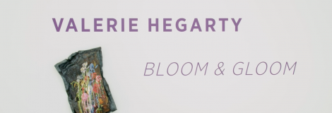 "Valerie Hegarty / ""Bloom & Gloom"""